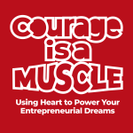"Why I Wrote ""Courage Is A Muscle"""