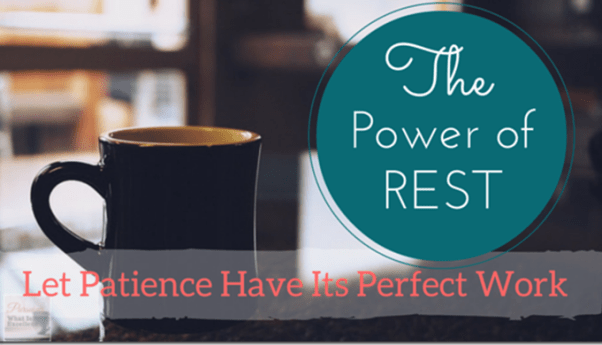 Pursuing What Is Excellent -- The Power of Rest {Let Patience Have Its Perfect Work}