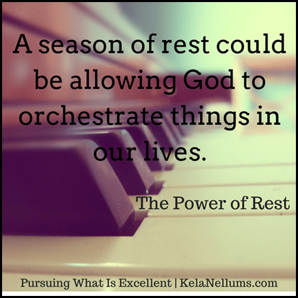 Pursuing What is Excellent -- A season of rest could be allowing God to orchestrate things in our lives. #thepowerofrest