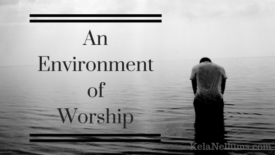 Pursuing What Is Excellent -- An Environment of Worship