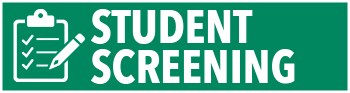 Graphic: checklist icon with the text: Student Screening
