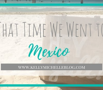 That Time We Went to Mexico