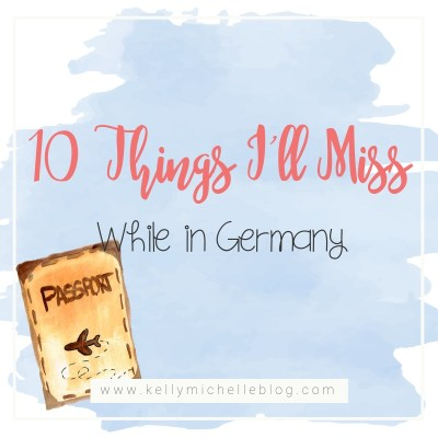 10 Things I Will Miss While in Germany