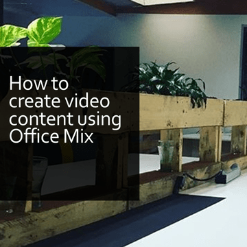 How to create video content with Microsoft Office Mix