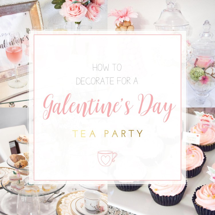 HOW TO DECORATE FOR A GALENTINE'S DAY TEA PARTY