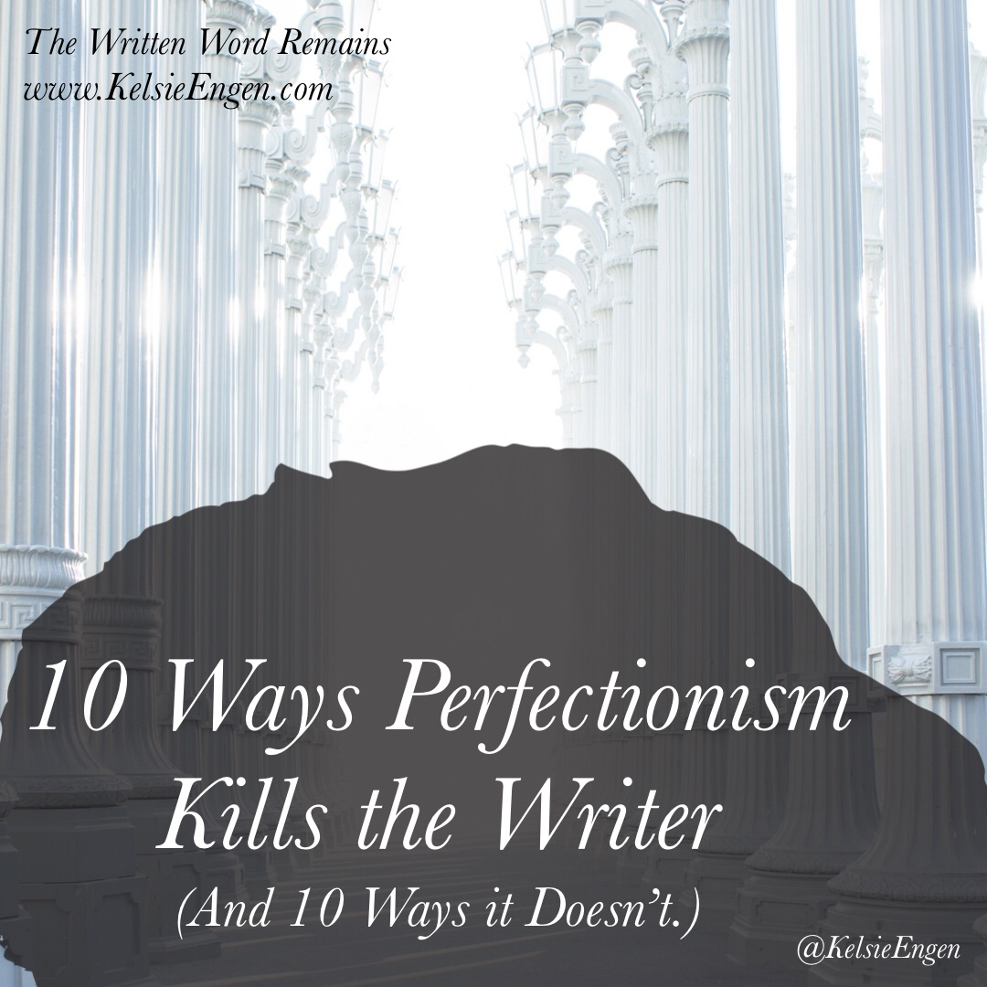 10 Ways Perfectionism Kills the Writer (And 10 Ways it Doesn't.)