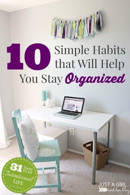 10 Simple Habits That Will Help You Stay Organized - Just a Girl and Her Blog featured in the Summer Spotlight