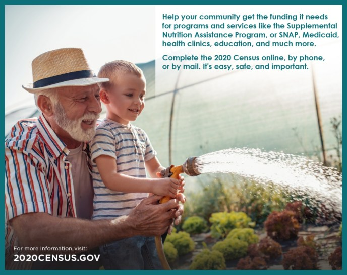 "A grandfather helps his grandson water the garden. Text overlay reads: ""Help your community get the funding it needs for programs and services like the Supplemental Nutrition Assistance Program, or SNAP, Medicaid, health clinics, education, and much more. Complete the 2020 Census online, by phone, or by mail. It's easy, safe, and important. For more information, visit: 2020census.gov"""
