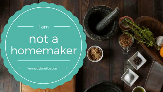 I am Not a Homemaker