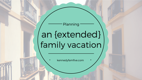 Planning an Extended Family Vacation