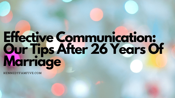 Effective Communication: Our Tips After 26 Years Of Marriage