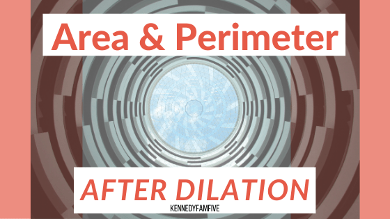 The Connection Between Dilation and Area/Perimeter That You Need to Teach