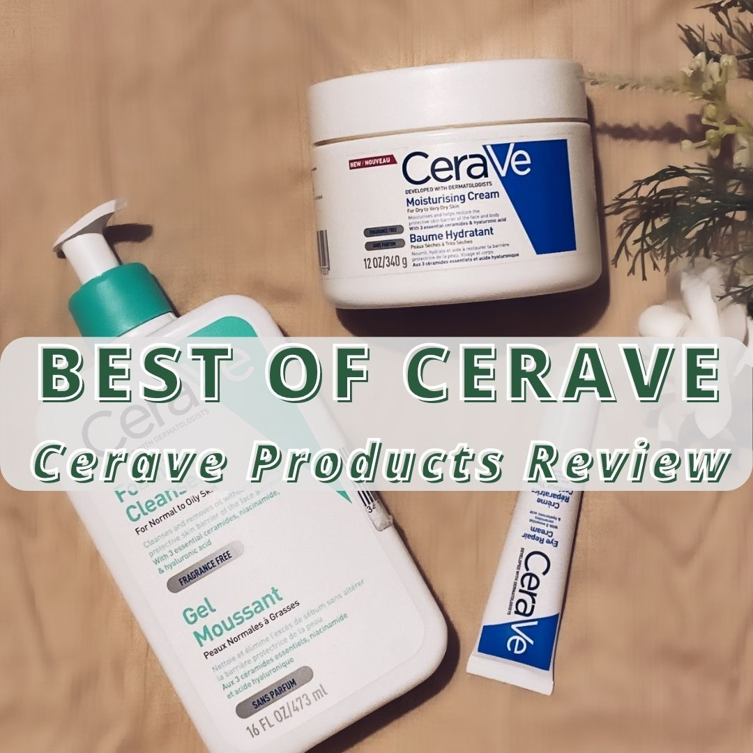 BEST & WORST OF THE CERAVE PRODUCTS | CERAVE PRODUCTS REVIEW