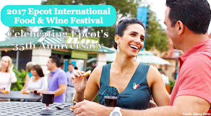 2017 Epcot International Food and Wine Festival – Celebrating Epcot's 35th Anniversary