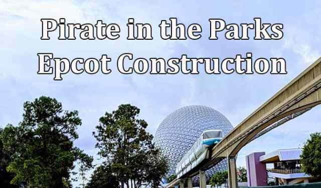 Pirate in the Parks: Epcot Construction