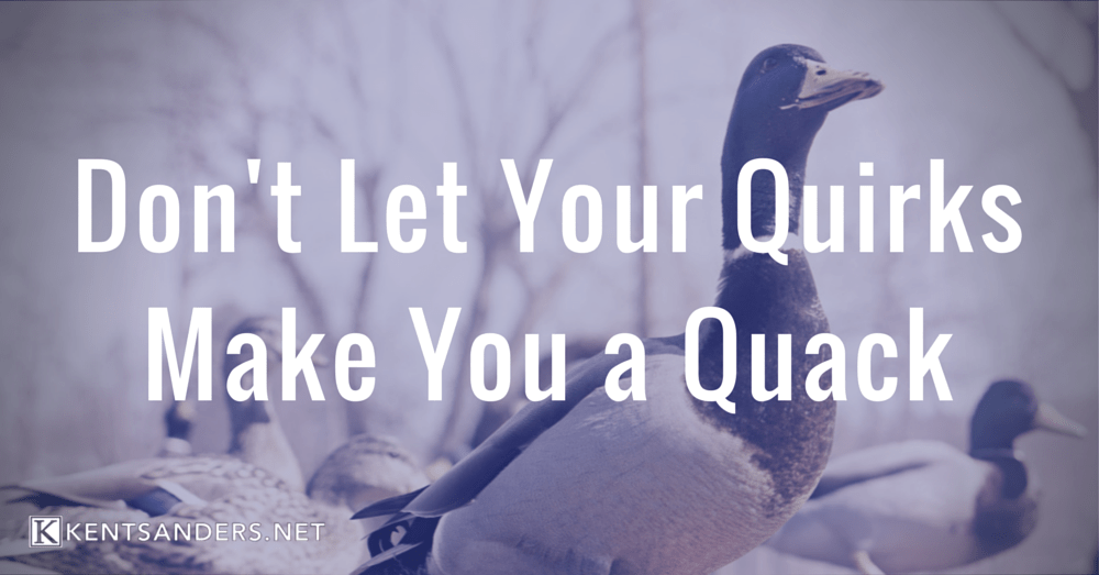 Don't Let Your Quirks Make You a Quack