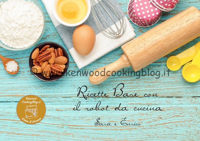 Ricette di base con il Kenwood by Sara e Enrico – Kenwood Cooking Blog