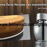 Ricetta Torta Versata con marmellata al centro Kenwood