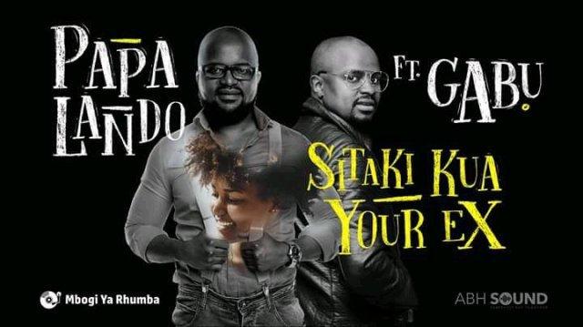 Papa Lando ft Gabu (P-Unit) – Sitaki Kua Your Ex