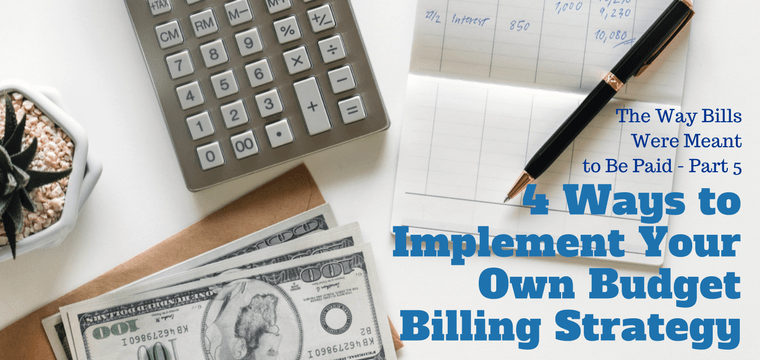 4 Ways to Implement Your Own Budget Billing Strategy