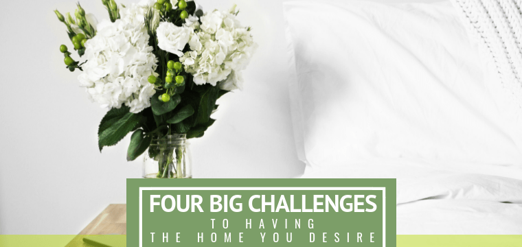 Four Big Challenges to Having the Home You Desire