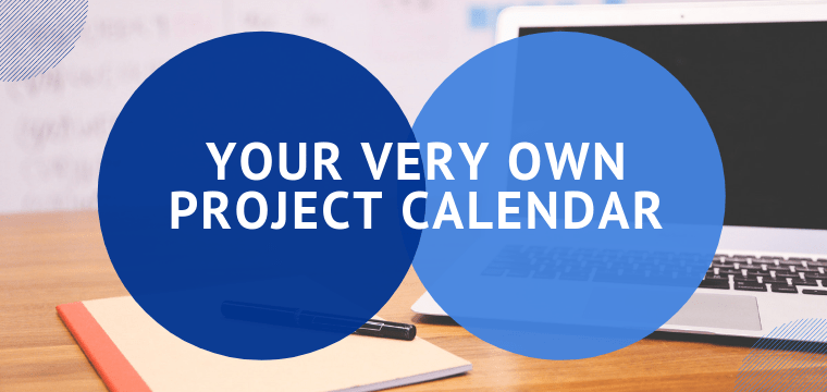 Your Very Own Project Calendar