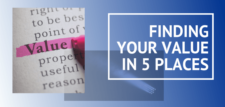 Finding Your Value in 5 Places