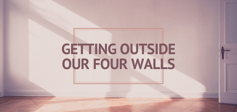 Getting Outside Our Four Walls