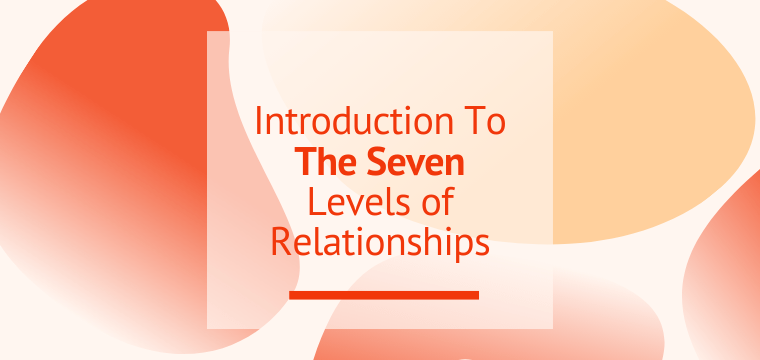 Introduction To The Seven Levels of Relationships