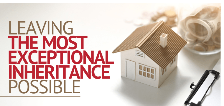Leaving the Most Exceptional Inheritance Possible
