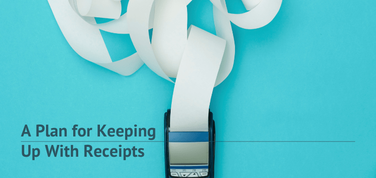 A Plan for Keeping Up With Receipts