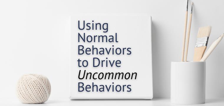 Using Normal Behaviors to Drive Uncommon Behaviors