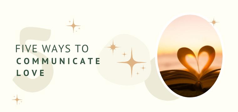 Five Ways to Communicate Love
