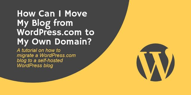How to Migrate Your Blog from WordPress.com to a Personal Domain