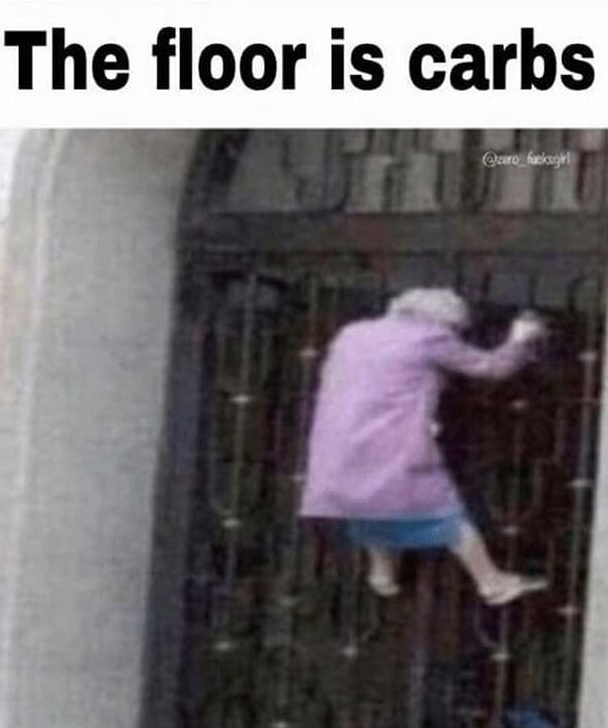 grandma holding on to gate - funny graphic says the floor is carbs