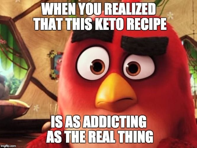 """Red Angry Bird is Looking for Keto recipe meme says """"When you realize that this KETO recipe is as addicting as the real thing."""""""