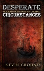 Desperate Circumstances: Victorian Ghost Stories for Christmas | Book cover