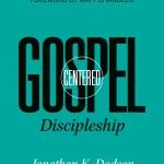 """Book Review: """"Gospel-Centered Discipleship"""" by Jonathan K. Dodson"""
