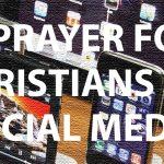 A Prayer for Christians on Social Media