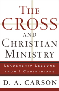 DA-Carson-Book-Cover-the-cross-and-christian-ministry-leadership-lessons-1-corinthians