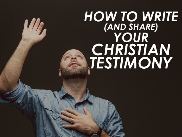 How to Write and Share Your Christian Testimony Tips