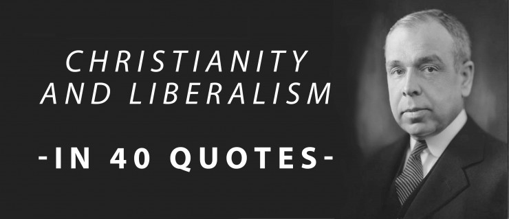 Summary of Christianity and Liberalism in 40 J Gresham Machen Quotes