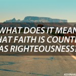 What does it mean that Faith is Counted as Righteousness (Romans 4:3)?