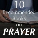 10 Recommended Christian Books on Prayer