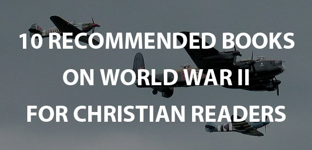 Recommended Books on World War II for Christian Readers