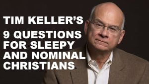 Tim Kellers 9 Questions for Sleepy and Nominal Christians