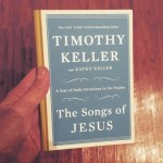 The Songs of Jesus: A Year of Daily Devotions in the Psalms by Tim and Kathy Keller