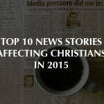 Top 10 News Stories Affecting Christians in 2015