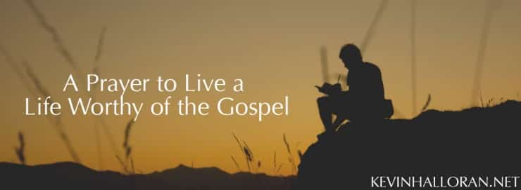 A Prayer to Live a Life Worthy of the Gospel