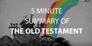 5 Minute Summary of the Old Testament [Video]
